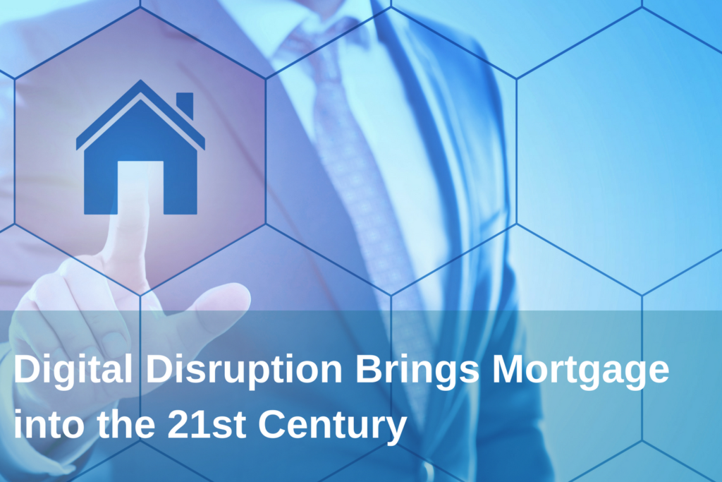 Digital Disruption Brings Mortgages into the 21st Century